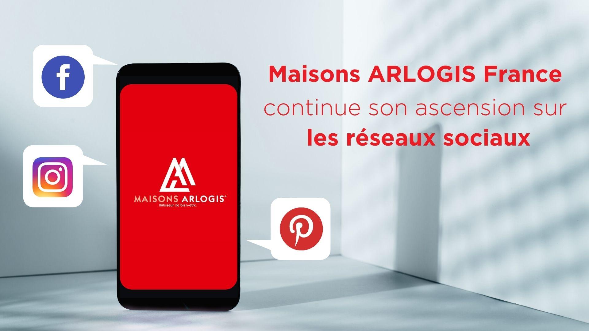 Maisons ARLOGIS France continue son ascension sur les réseaux sociaux